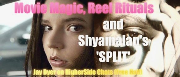 Movie Magic, Reel Rituals & Shyamalan's 'Split' – Jay Dyer on HigherSide Chats (Half)
